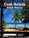 Cool Hotels Beach Resorts (Cool Hotels) (Cool Hotels)