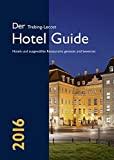 Der Trebing-Lecost Hotel Guide 2016: Hotels und ausgewählte Restaurants getestet und bewertet
