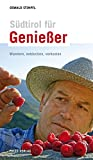 Südtirol für Genießer: Wandern, entdecken, verkosten